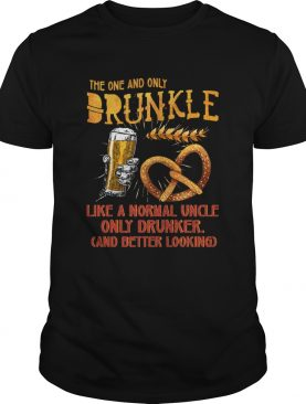 The One And Only Drunkle Like A Normal Uncle Only Drunker shirt