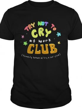 Try Not To Cry At Work Club shirt
