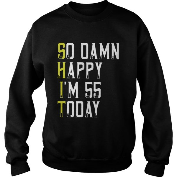 1584441310So Damn Happy Im 55 Years Old 55th Birthday  Sweatshirt