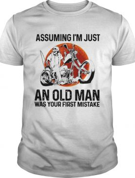 Assuming Im Just An Old Man Was Your First Mistake shirt