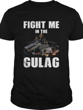 Fight Me In Gulag shirt