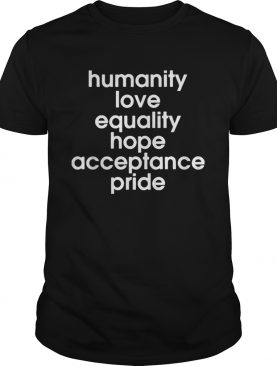 Humanity Love Equality Hope Pride shirt