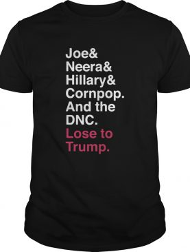 Joe Neera Hillary Cornpop And The DNC Lose To Trump shirt