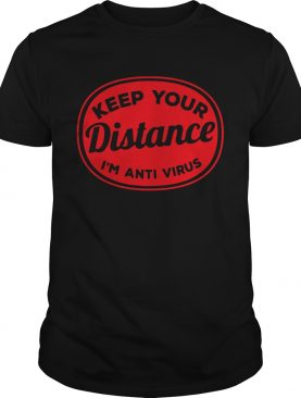 Keep your distance Im anti virus shirt