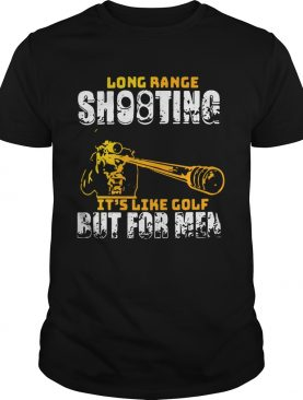 Long Range Shooting Its Like Golf But For Men shirt