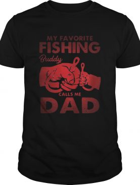 My Favorite Fishing Buddy Calls Me Dad Father Day shirt