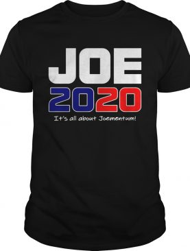 Oe Biden 2020 Its All About Joementum shirt