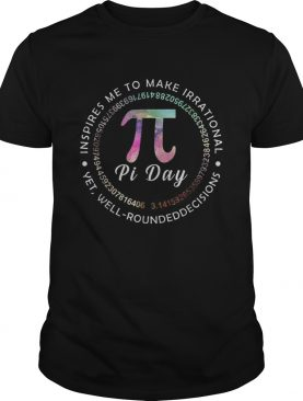 Pi Day Inspires Me To Make Irrational Decisions 314 Math shirt