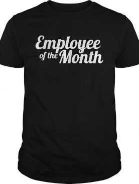 Self Employed Employee Of The Month Working From Home shirt