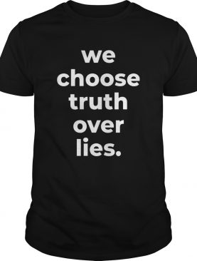 We Choose Truth Over Lies Joe Biden 2020 shirt
