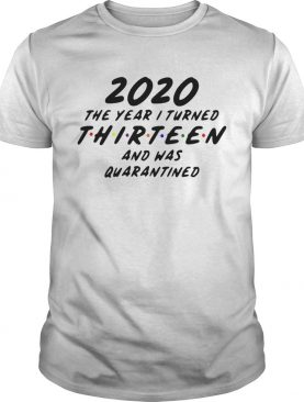 2020 The Year I Turned Thirteen And Was Quarantined shirt