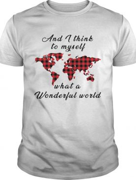 And I Think To Myself What A Wonderful World Earth Red Plaid shirt