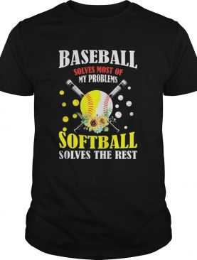 Baseball solves most of my problems softball solves the rest flowers shirt
