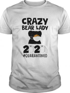 Carzy Bear Lady 2020 Quarantined Toilet Paper Coronavirus shirt