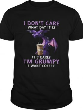 Dragon I Dont Care What Day It Is Its Early shirt