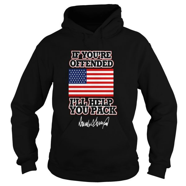 If Youre Offended Ill Help You Pack American Flag  Hoodie