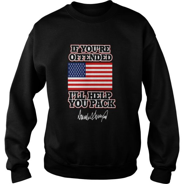 If Youre Offended Ill Help You Pack American Flag  Sweatshirt