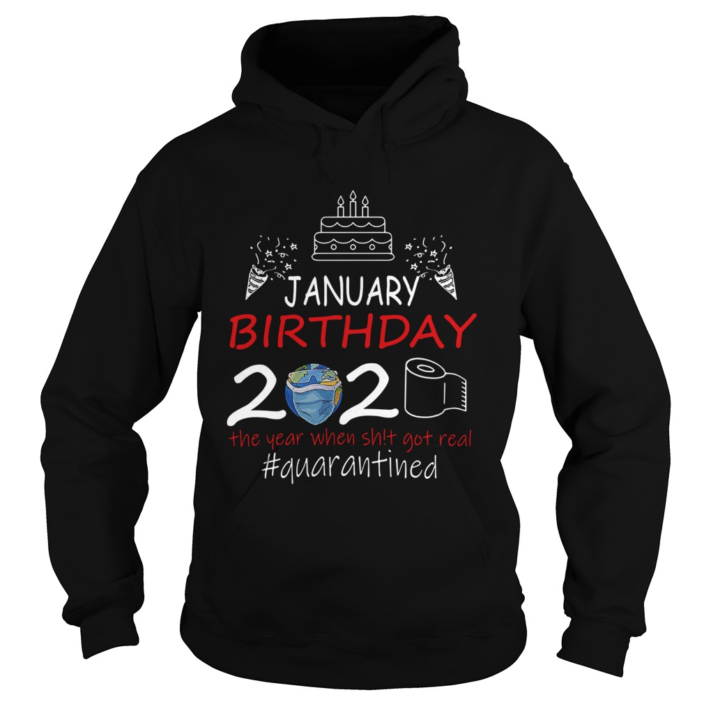 January Birthday 2020 The Year When Shit Got Real Quarantined Earth  Hoodie