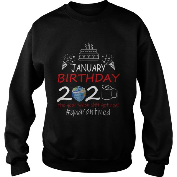 January Birthday 2020 The Year When Shit Got Real Quarantined Earth  Sweatshirt