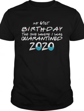 My 61st Birthday The One Where I Was Quarantined 2020 shirt