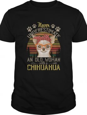Never Underestimate An Old A Chihuahua Vintage shirt