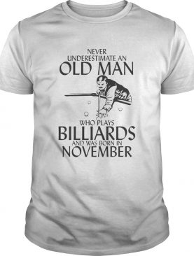 Never underestimate an old man who plays Billiards and was born in November shirt