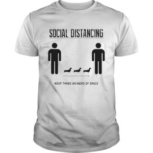 Nice Social Distancing Dachshund Keep Three Weiners Of Space  Unisex