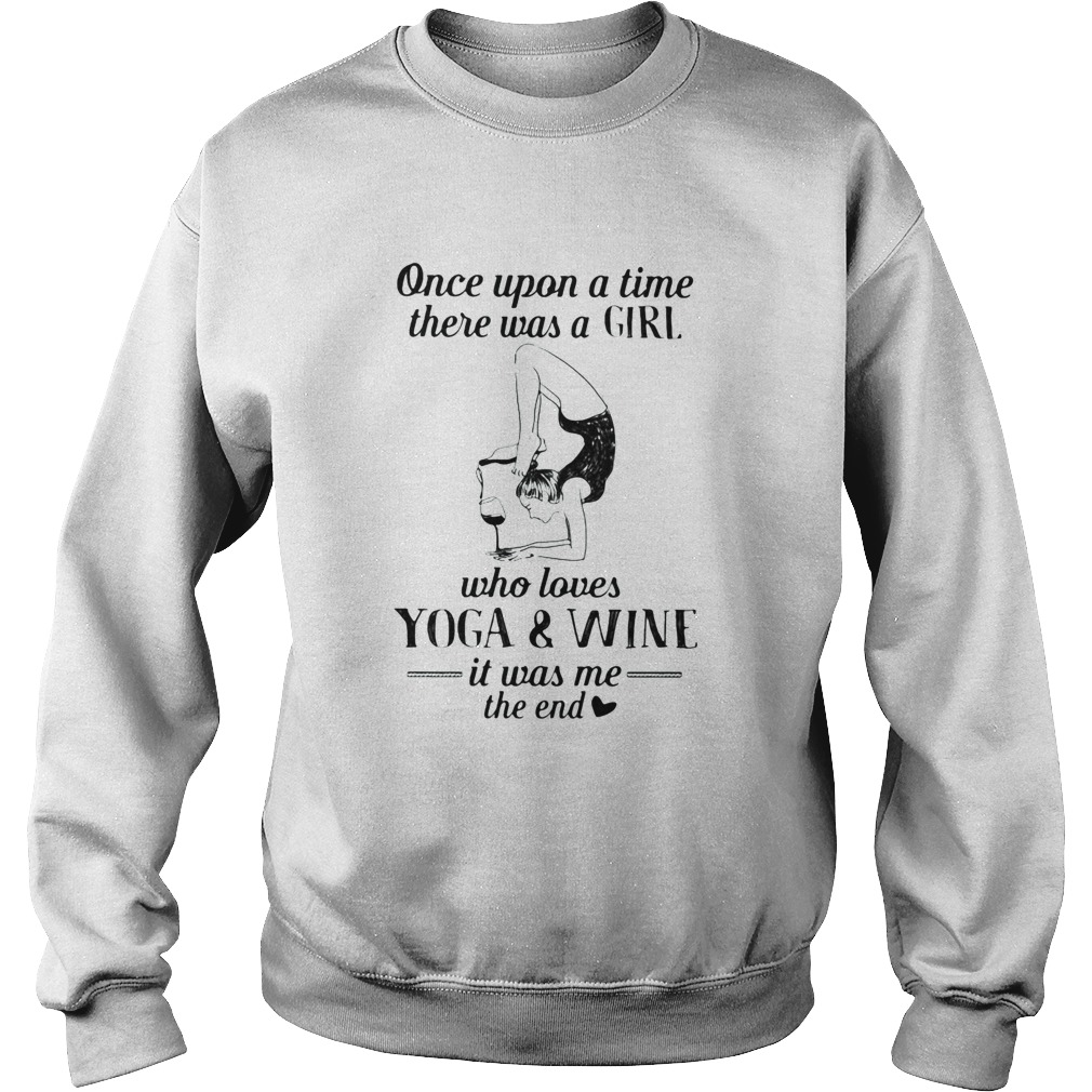 Once upon a time there was a girl who really loves yoga and wine it was me the end  Sweatshirt