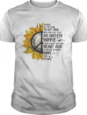 Sunflower Knock On The Door To My Soul And You Will Find An Ageless Hippie shirt