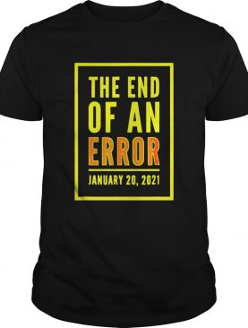 The End Of An Error January 20th 2021 shirt