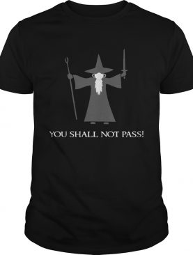 The Lord Of The Rings Gandalf You Shall Not Pass shirt