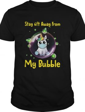 Unicorn Stay 6ft Away From My Bubble shirt