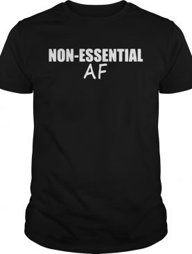 Virus Pandemic Funny Nonessential Af shirt