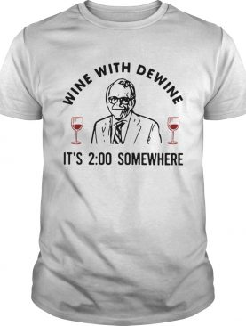 Wine With Dewine Its 2 00 Somewhere shirt