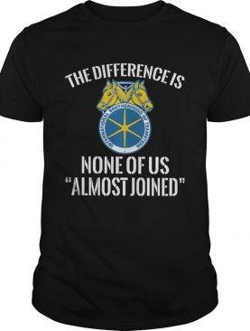 international brotherhood of teamsters the difference is none of us almost joined shirt