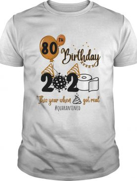 80th birthday 2020 the year when shit got real quarantined coronavirus toilet paper shirt
