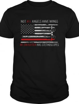 American Flag Not All Angels Have Wings My Daughter Has Stethoscopes shirt