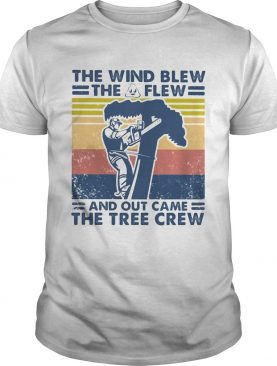 Arborist the wind blew the shit flew and out came the tree crew vintage shirt