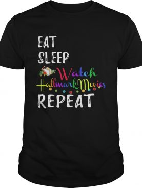 Eat Sleep And Watch Hallmark Christmas Movies Repeat shirt