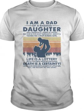 I Am A Dad Of A Badass Daughter Shes Beautiful Funny And Loving Vintage shirt