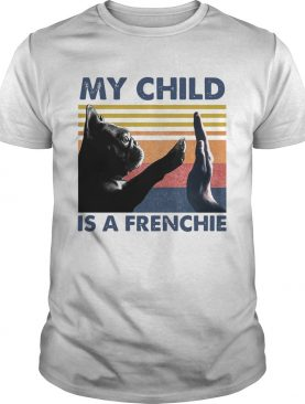 My Child Is A Frenchie Vintage shirt