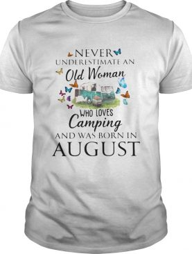 Never underestimate an old woman who loves camping and was born in August shirt