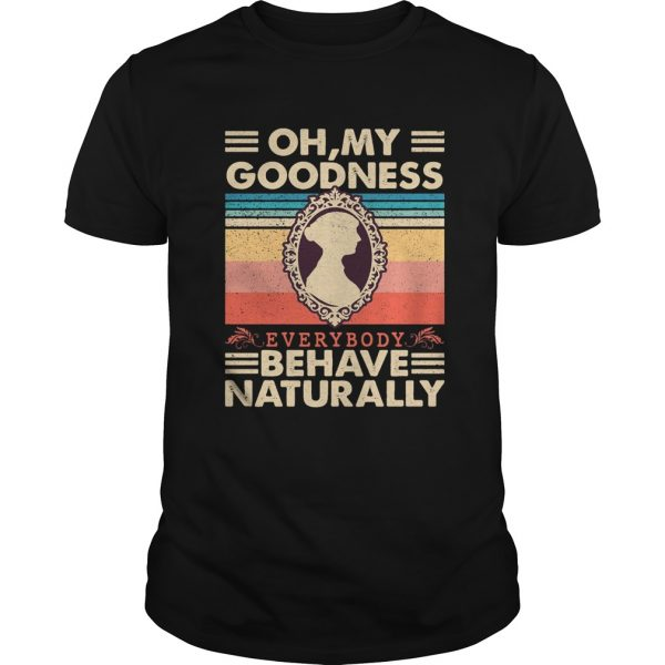 Oh my goodness everybody behave naturally vintage  Unisex