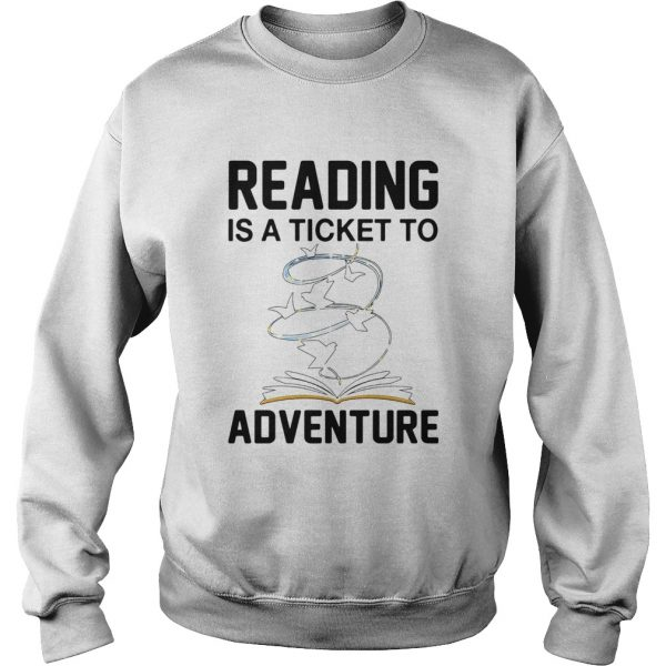 Book Reading Is A Ticket To Adventure  Sweatshirt