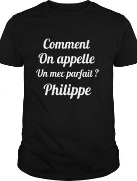 Comment On Appelle Un Mec Parfait shirt