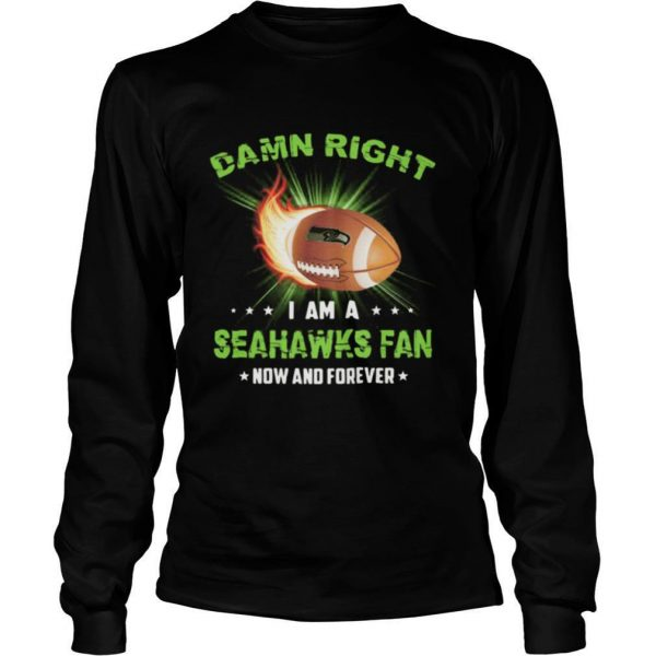Damn right i am a seattle seahawks fan now and forever stars shirt