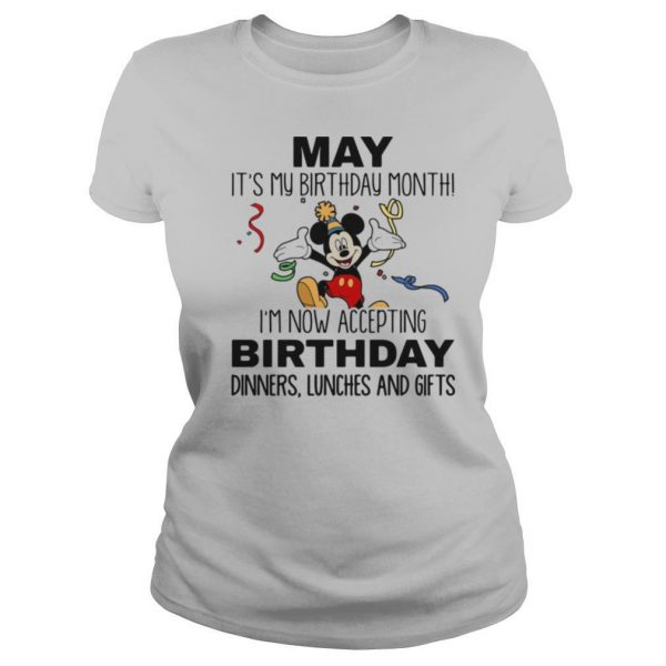 Disney mickey mouse may it's my birthday month i'm now accepting birthday dinners lunches and gifts shirt