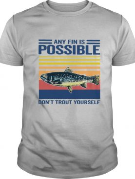 Fishing Any Fin Is Possible Don't Trout Yourself Vintage shirt
