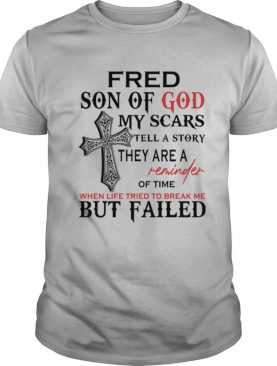 Fred son of god my scars tell a story they are a reminder of time shirt