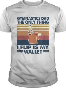 Gymnastics dad the only thing i flip is wallet vintage retro shirt